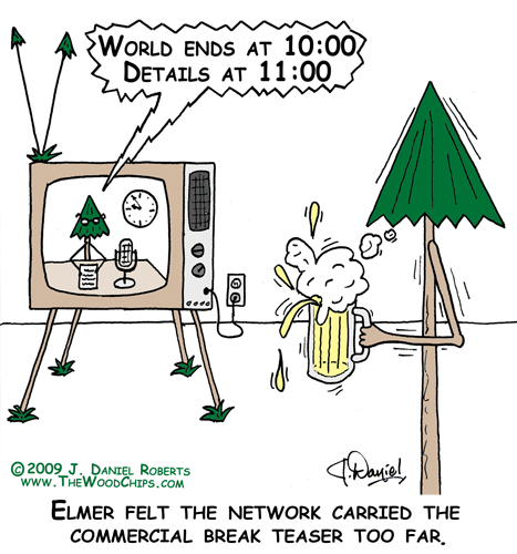 WoodChip Elmer EveryGreen is watching TV with a brew.  He is startled by the TV tease that World ends at 10, details at 11.