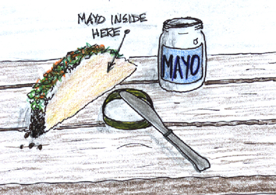 It's a little known fact that Mexicans used to put Mayonaise on their tacos before Cinco De Mayo