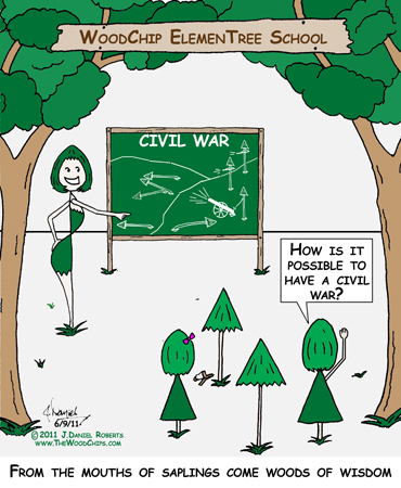 "A young student at WoodChips ElemenTree asks, ""How is it possible to have a civil war?"" From the mouths of saplings come woods of wisdom."