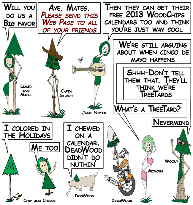 The WoodChips have your free 2013 WoodChips calendars and are asking you to send them to all of your friends