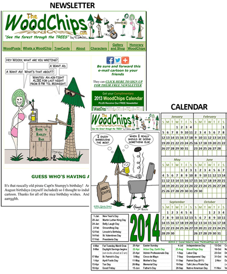 Get your FUN, FREE WoodChips cartoon calendars and newsletter here -- instant access!