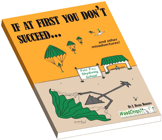 If At First Your Don't Succeed - By J. Daniel Roberts - WoodChips Cartoon Book available at Amazon.com
